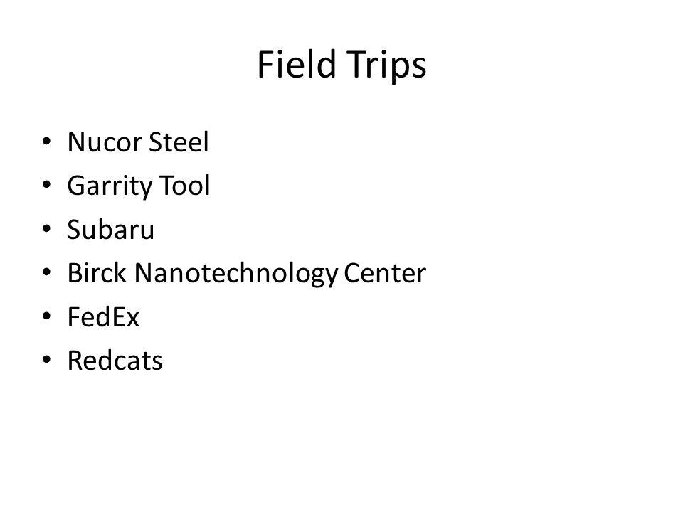 Field Trips Nucor Steel Garrity Tool Subaru Birck Nanotechnology Center FedEx Redcats