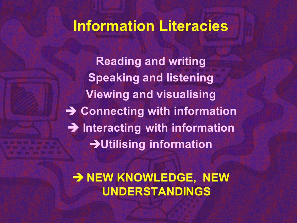 Information Literacies Reading and writing Speaking and listening Viewing and visualising Connecting with information Interacting with information Uti