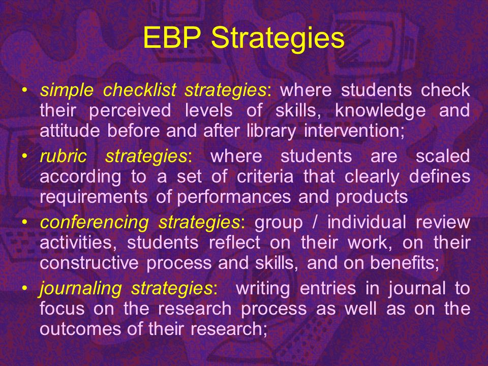 EBP Strategies simple checklist strategies: where students check their perceived levels of skills, knowledge and attitude before and after library int