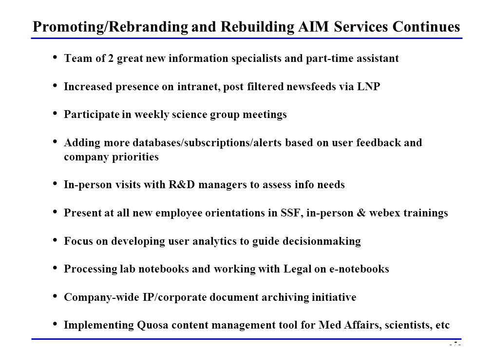 - 6 - AIM Services is Born CEO EVP, Corp Strategy, Communications, Branding, Commercial AIM Services Named manager of Library in June, 2007 Manage 2 FTEs and a part-time contractor in SSF remotely from Boston Responsible for budget AIM enjoys top-level support and visibility