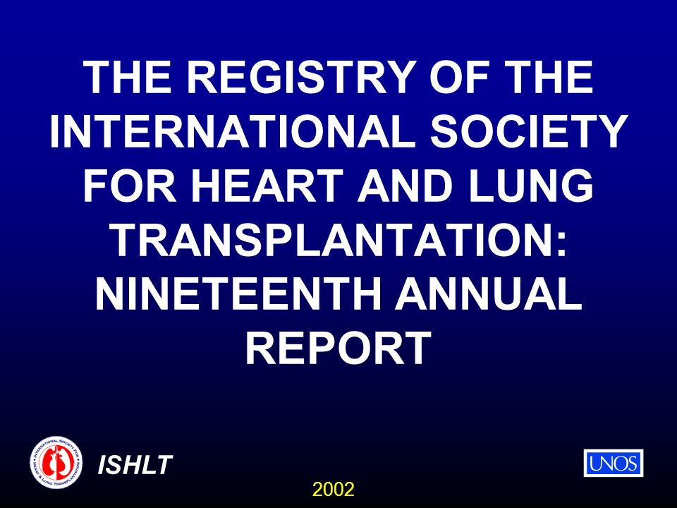 2002 ISHLT THE REGISTRY OF THE INTERNATIONAL SOCIETY FOR HEART AND LUNG TRANSPLANTATION: NINETEENTH ANNUAL REPORT