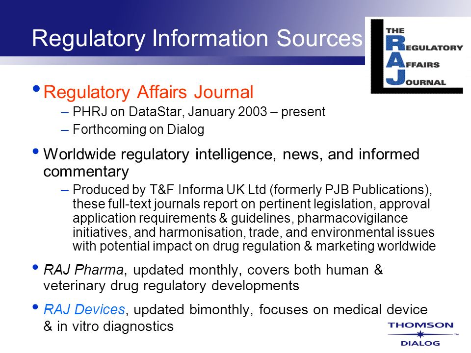 Regulatory Information Sources Regulatory Affairs Journal – PHRJ on DataStar, January 2003 – present – Forthcoming on Dialog Worldwide regulatory inte