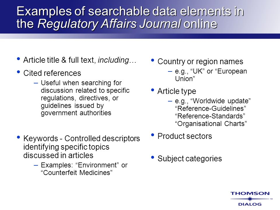 Examples of searchable data elements in the Regulatory Affairs Journal online Article title & full text, including… Cited references – Useful when sea