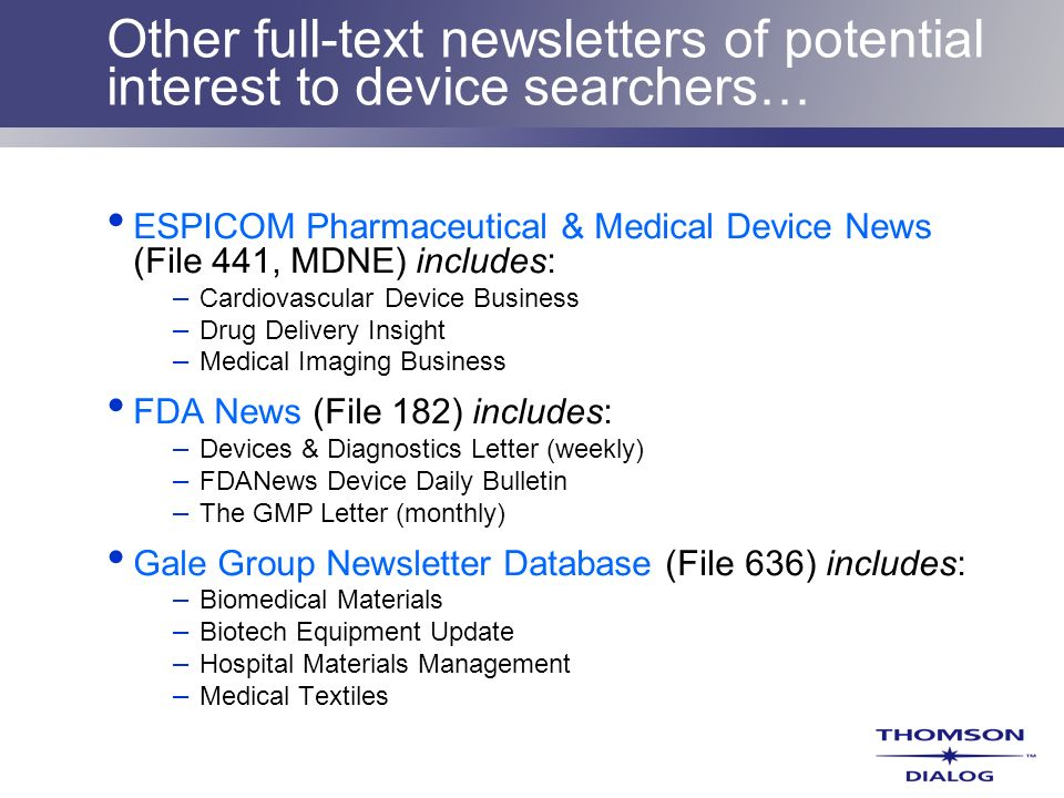 Other full-text newsletters of potential interest to device searchers… ESPICOM Pharmaceutical & Medical Device News (File 441, MDNE) includes: – Cardi