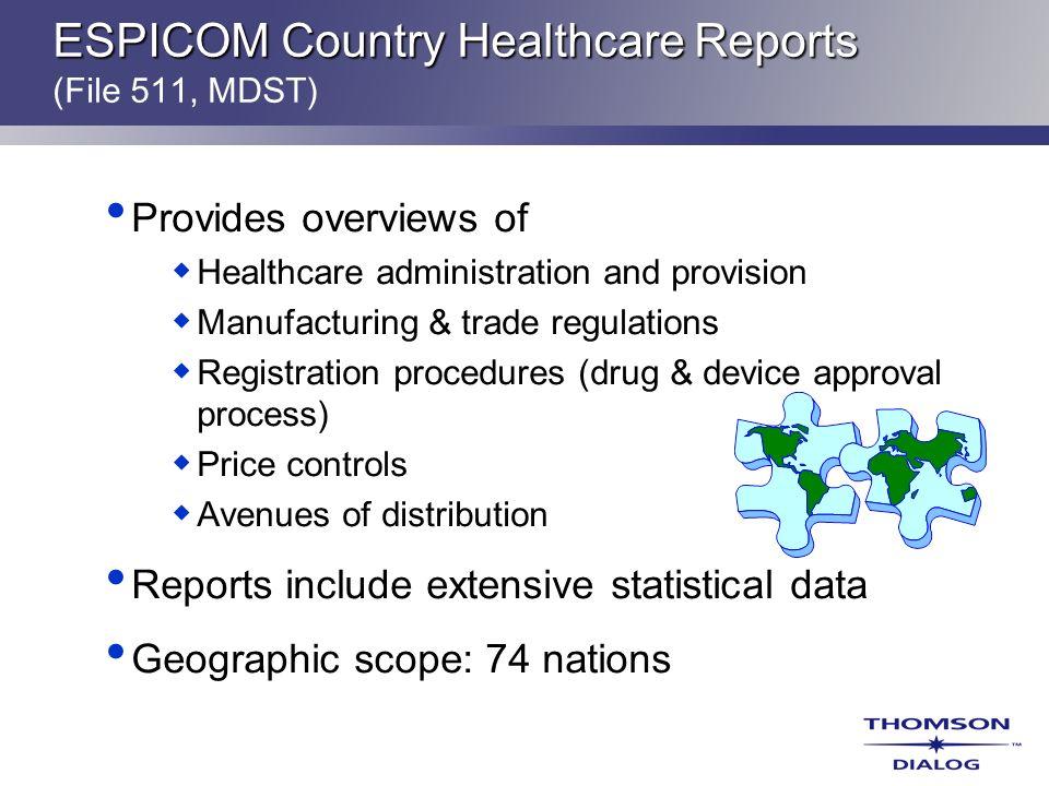 ESPICOM Country Healthcare Reports ESPICOM Country Healthcare Reports (File 511, MDST) Provides overviews of Healthcare administration and provision M