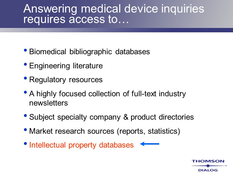 Answering medical device inquiries requires access to… Biomedical bibliographic databases Engineering literature Regulatory resources A highly focused