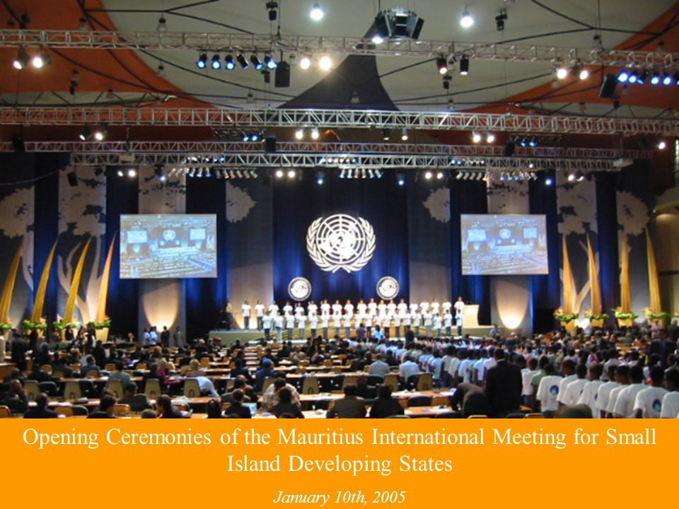 Opening Ceremonies of the Mauritius International Meeting for Small Island Developing States January 10th, 2005