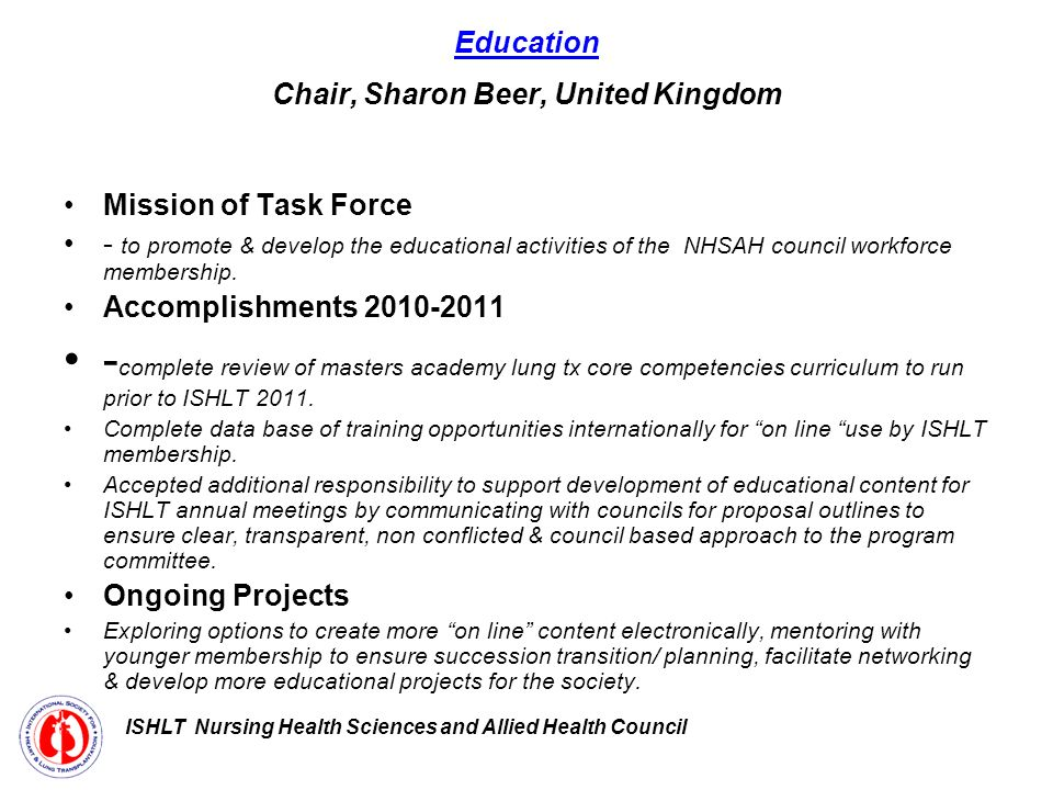 Education Chair, Sharon Beer, United Kingdom Mission of Task Force - to promote & develop the educational activities of the NHSAH council workforce membership.
