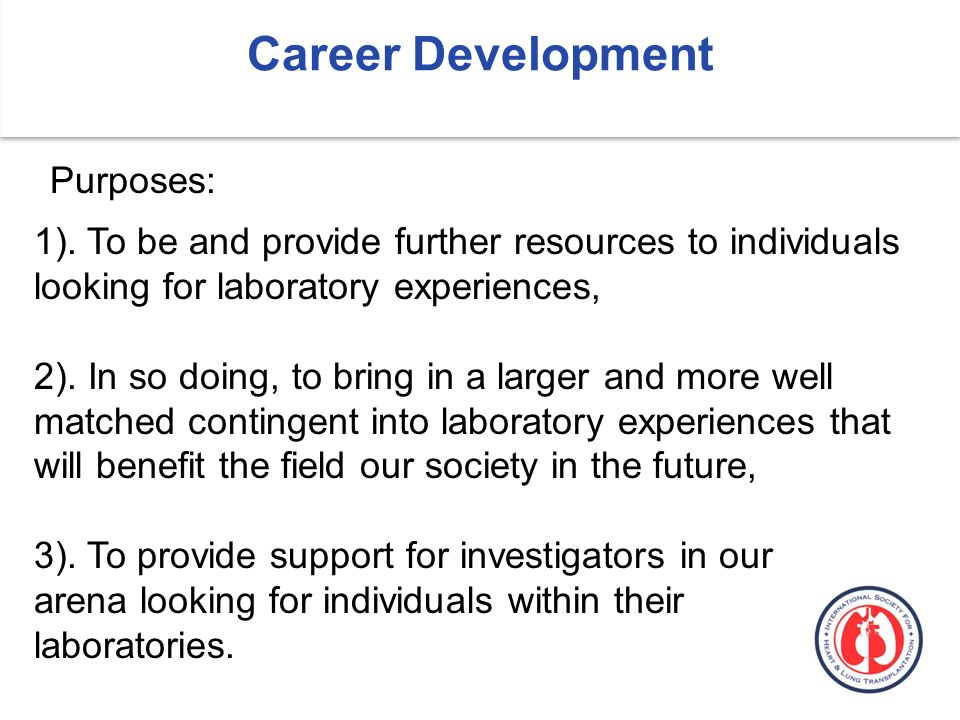 Career Development 1). To be and provide further resources to individuals looking for laboratory experiences, 2). In so doing, to bring in a larger an