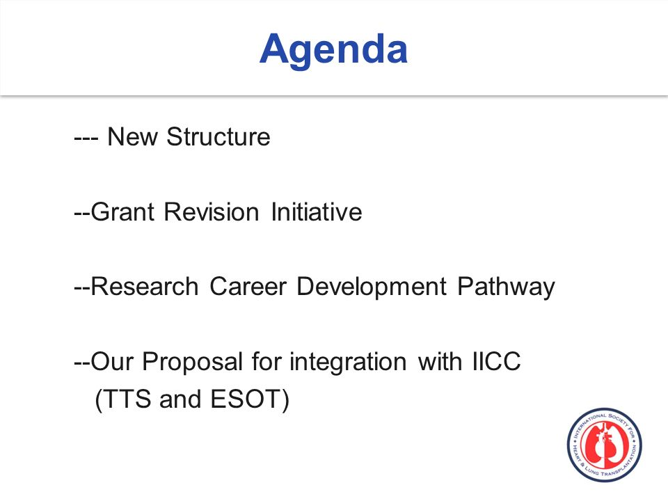 Agenda --- New Structure --Grant Revision Initiative --Research Career Development Pathway --Our Proposal for integration with IICC (TTS and ESOT)