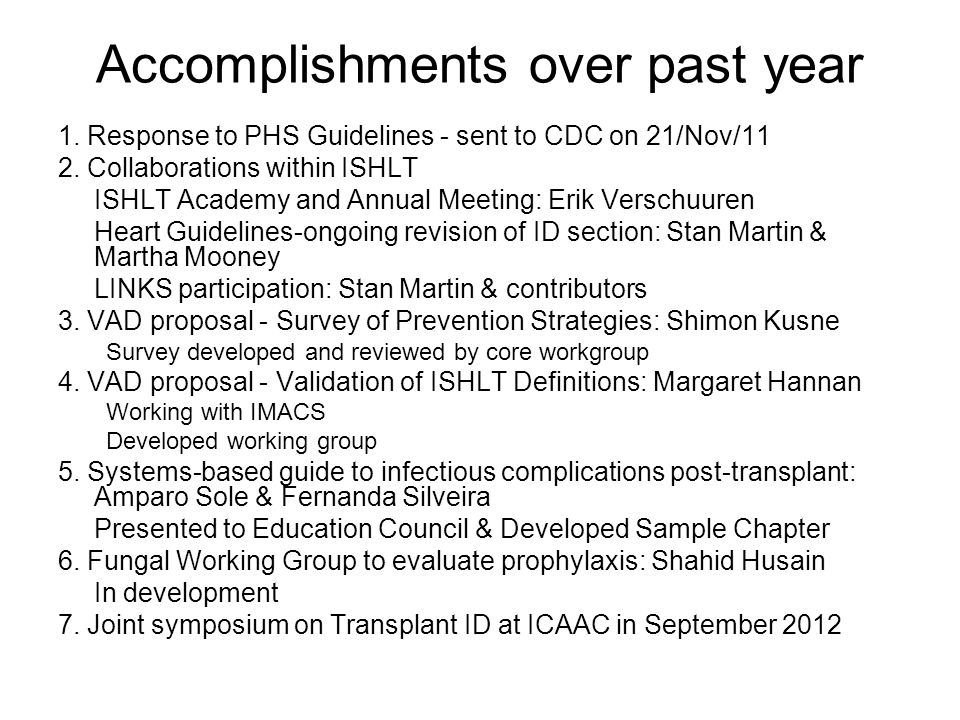 Accomplishments over past year 1. Response to PHS Guidelines - sent to CDC on 21/Nov/11 2. Collaborations within ISHLT ISHLT Academy and Annual Meetin