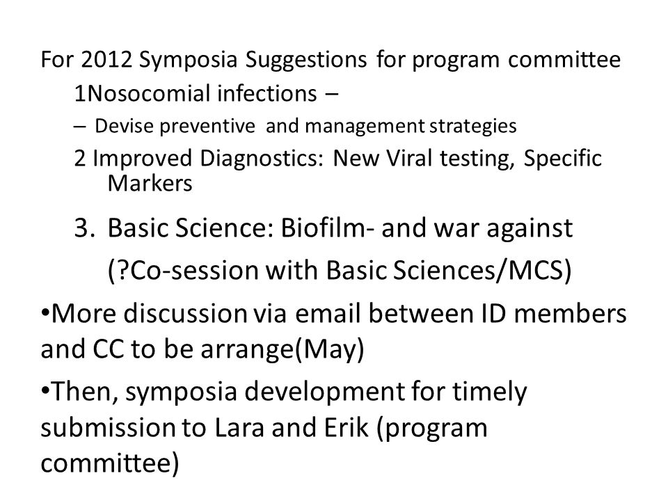 For 2012 Symposia Suggestions for program committee 1Nosocomial infections – – Devise preventive and management strategies 2 Improved Diagnostics: New Viral testing, Specific Markers 3.