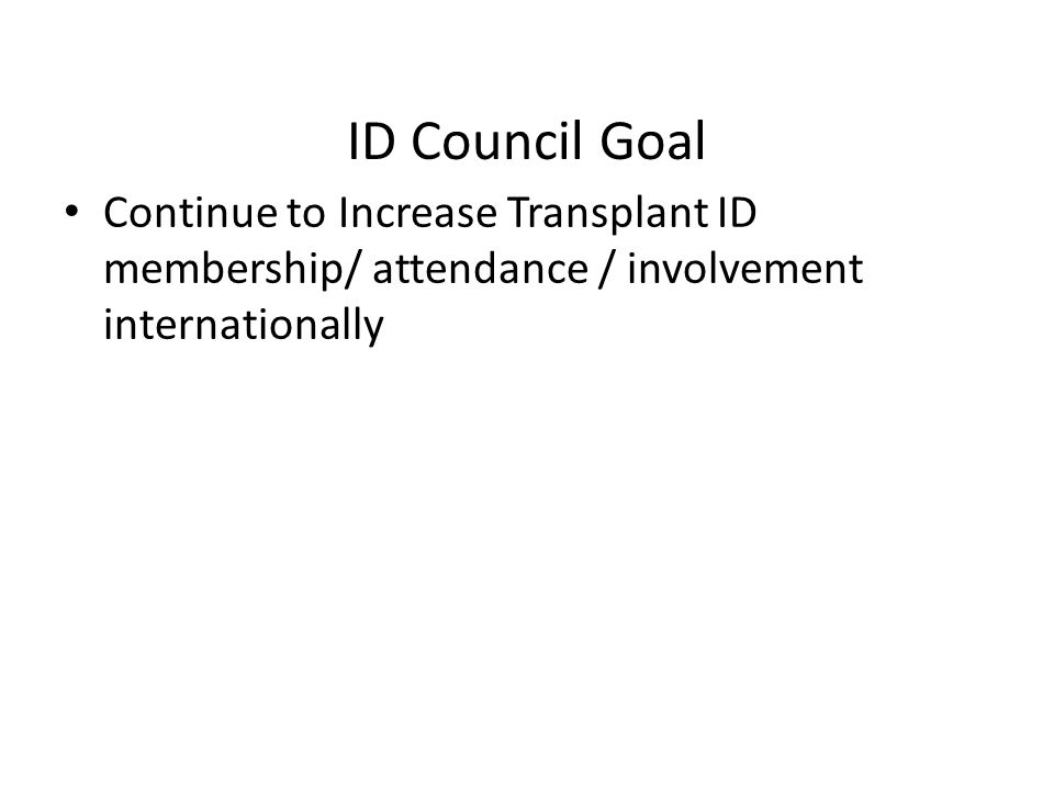 ID Council Goal Continue to Increase Transplant ID membership/ attendance / involvement internationally