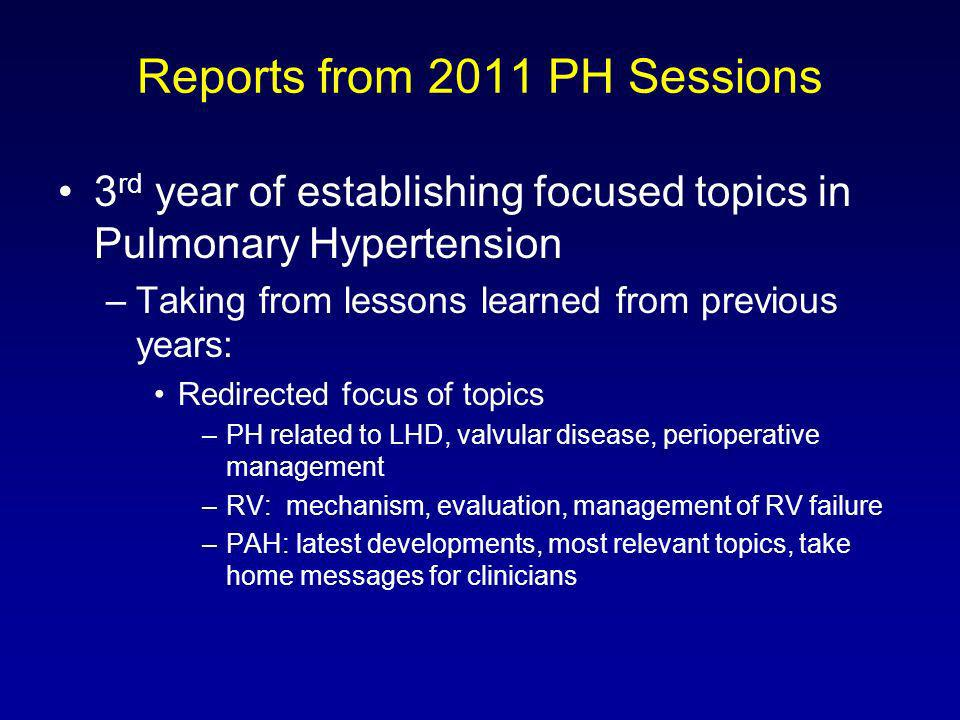 Reports from 2011 PH Sessions 3 rd year of establishing focused topics in Pulmonary Hypertension –Taking from lessons learned from previous years: Red