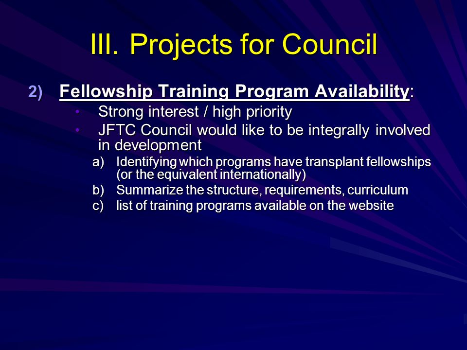 III. Projects for Council 2) Fellowship Training Program Availability: Strong interest / high priority Strong interest / high priority JFTC Council wo