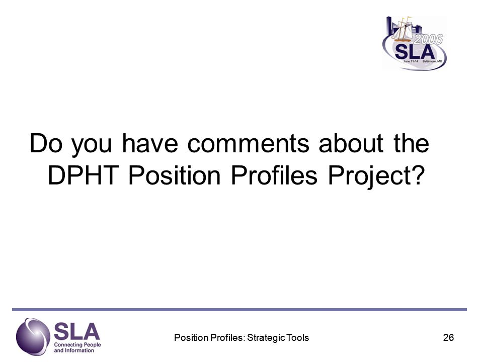 Position Profiles: Strategic Tools26Position Profiles: Strategic Tools26 Do you have comments about the DPHT Position Profiles Project