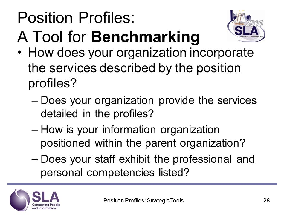 Position Profiles: Strategic Tools28Position Profiles: Strategic Tools28 Position Profiles: A Tool for Benchmarking How does your organization incorporate the services described by the position profiles.