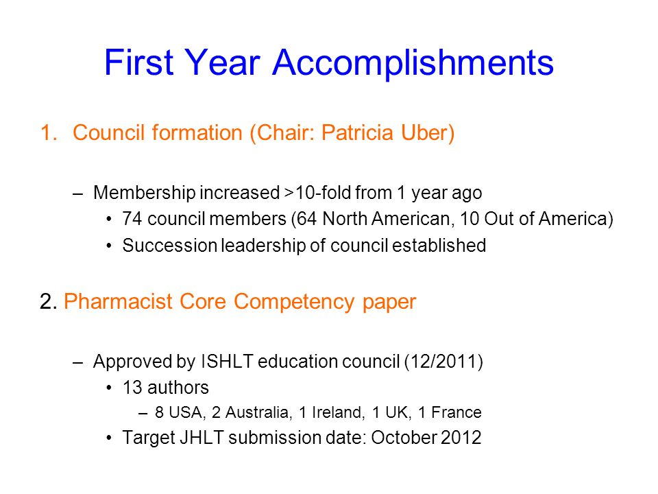 First Year Accomplishments 1.Council formation (Chair: Patricia Uber) –Membership increased >10-fold from 1 year ago 74 council members (64 North Amer