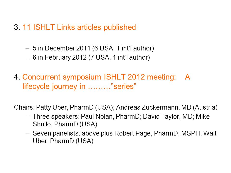 3. 11 ISHLT Links articles published –5 in December 2011 (6 USA, 1 intl author) –6 in February 2012 (7 USA, 1 intl author) 4. Concurrent symposium ISH
