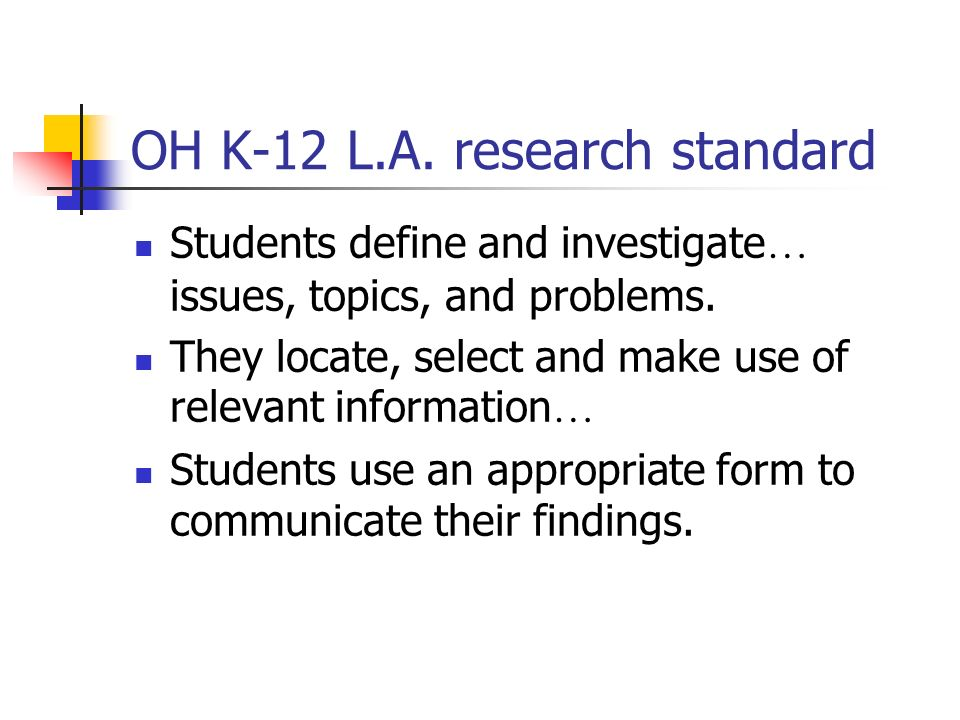 OH K-12 L.A. research standard Students define and investigate … issues, topics, and problems.