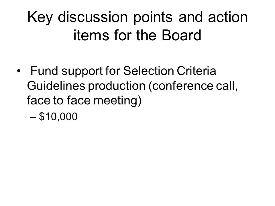 Key discussion points and action items for the Board Fund support for Selection Criteria Guidelines production (conference call, face to face meeting)