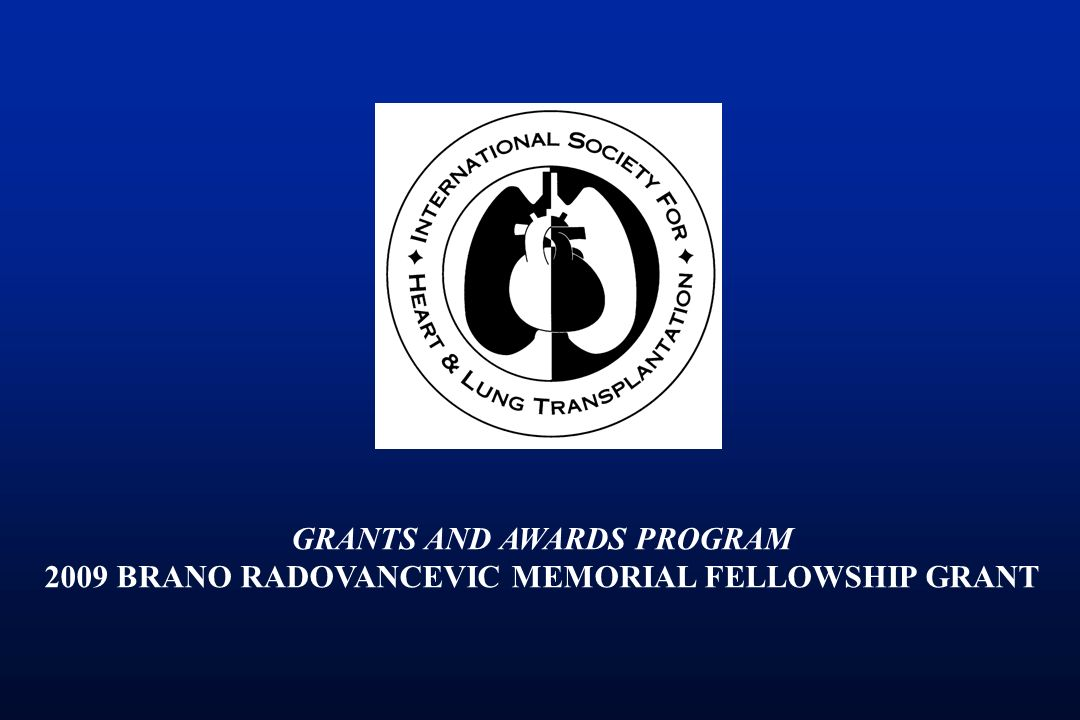 GRANTS AND AWARDS PROGRAM 2009 BRANO RADOVANCEVIC MEMORIAL FELLOWSHIP GRANT