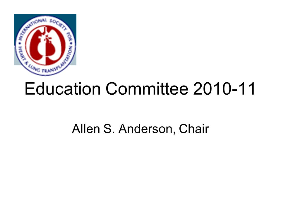 Education Committee 2010-11 Allen S. Anderson, Chair