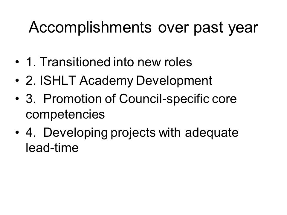 Goals and plans for coming year(s) (working with/through council workforces) 2012/2013 Academy preplanning Develop an ISHLT app Electronic journal club Explore development of multilingual patient education materials Review of Abstract Categories Update training program survey Review ID Councils ID survey Seek and Develop Monograph topics