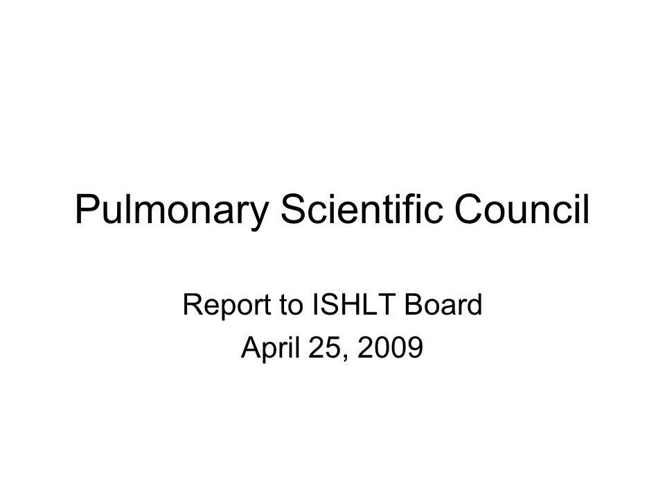 Pulmonary Scientific Council Report to ISHLT Board April 25, 2009