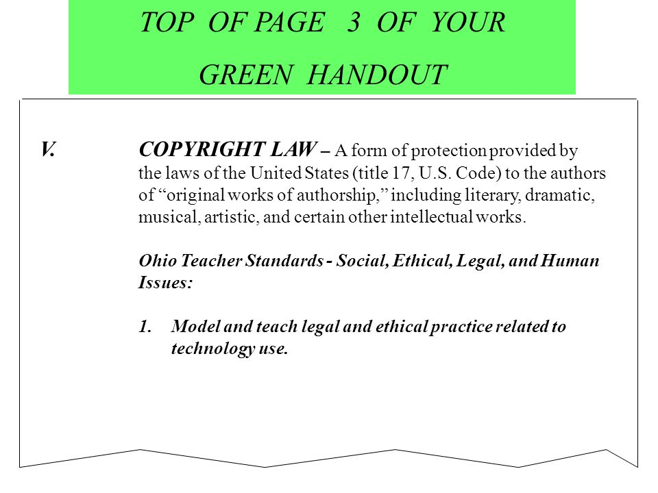 TOP OF PAGE 3 OF YOUR GREEN HANDOUT V.COPYRIGHT LAW – A form of protection provided by the laws of the United States (title 17, U.S.