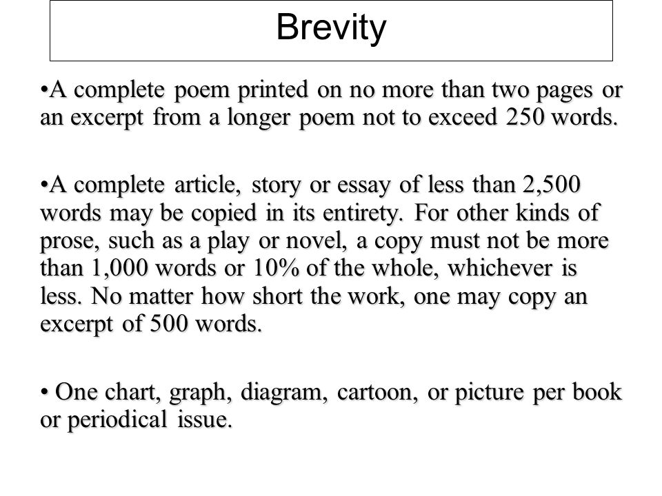 Brevity A complete poem printed on no more than two pages or an excerpt from a longer poem not to exceed 250 words.A complete poem printed on no more than two pages or an excerpt from a longer poem not to exceed 250 words.