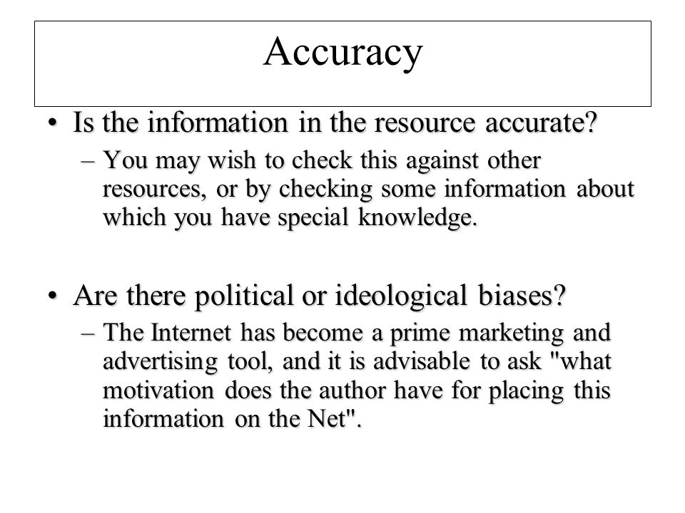 Accuracy Is the information in the resource accurate Is the information in the resource accurate.