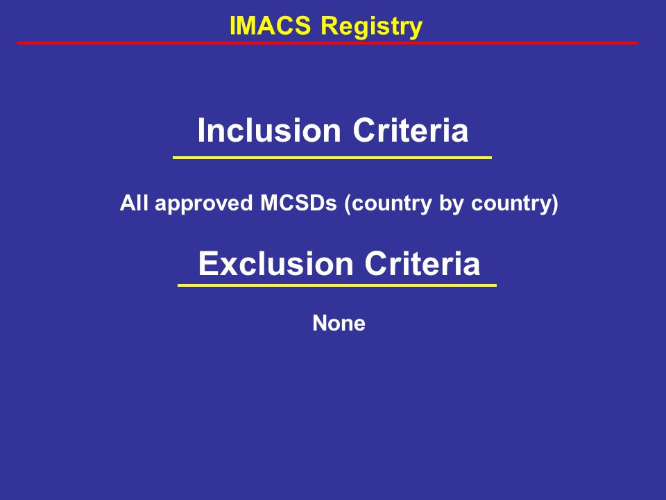 Inclusion Criteria All approved MCSDs (country by country) Exclusion Criteria None IMACS Registry