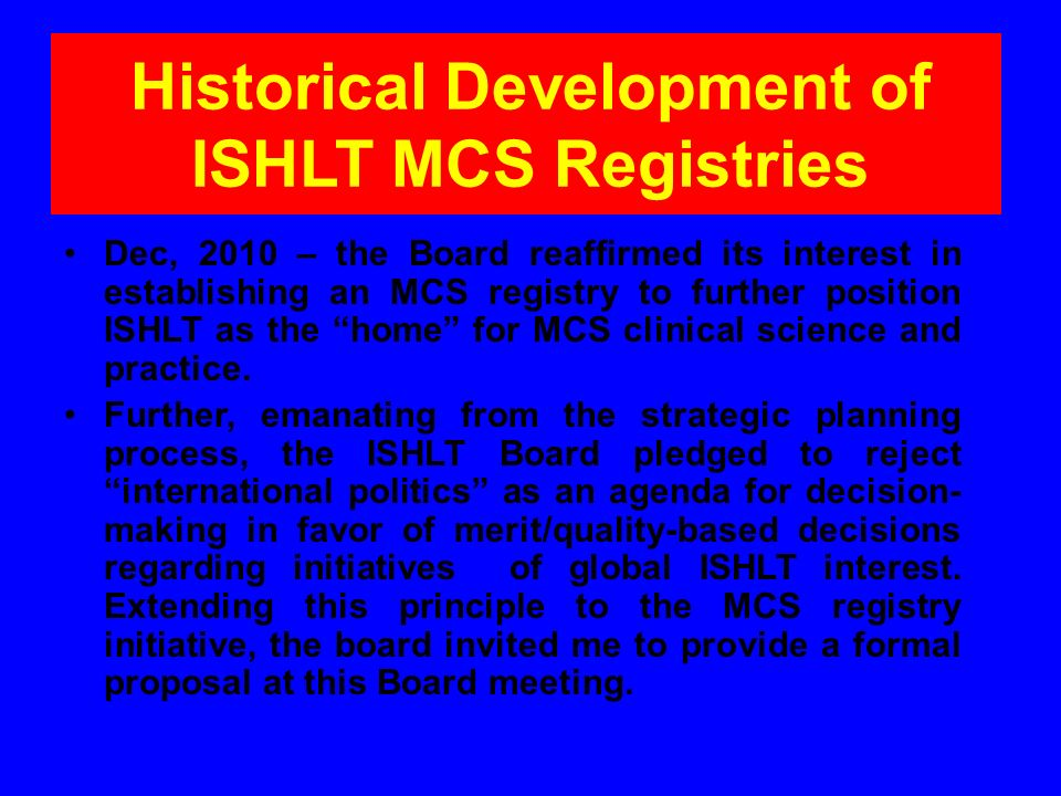 Deliverables A registry Quarterly progress reports to ISHLT Statistical Reports to ISHLT, hospitals, collectives, countries Data Quality: create and implement a plan Disciplined definitions of Outcome Events Science/Research Web Site (an addendum to the current ISHLT website) IMACS Registry