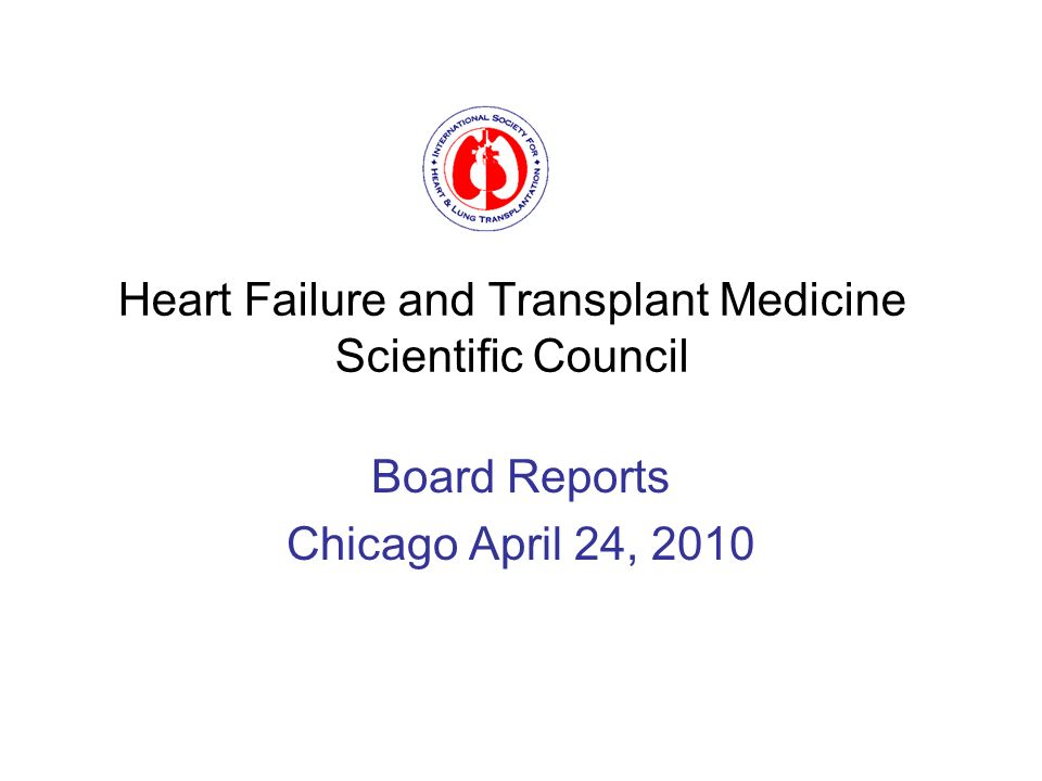 Heart Failure and Transplant Medicine Scientific Council Board Reports Chicago April 24, 2010