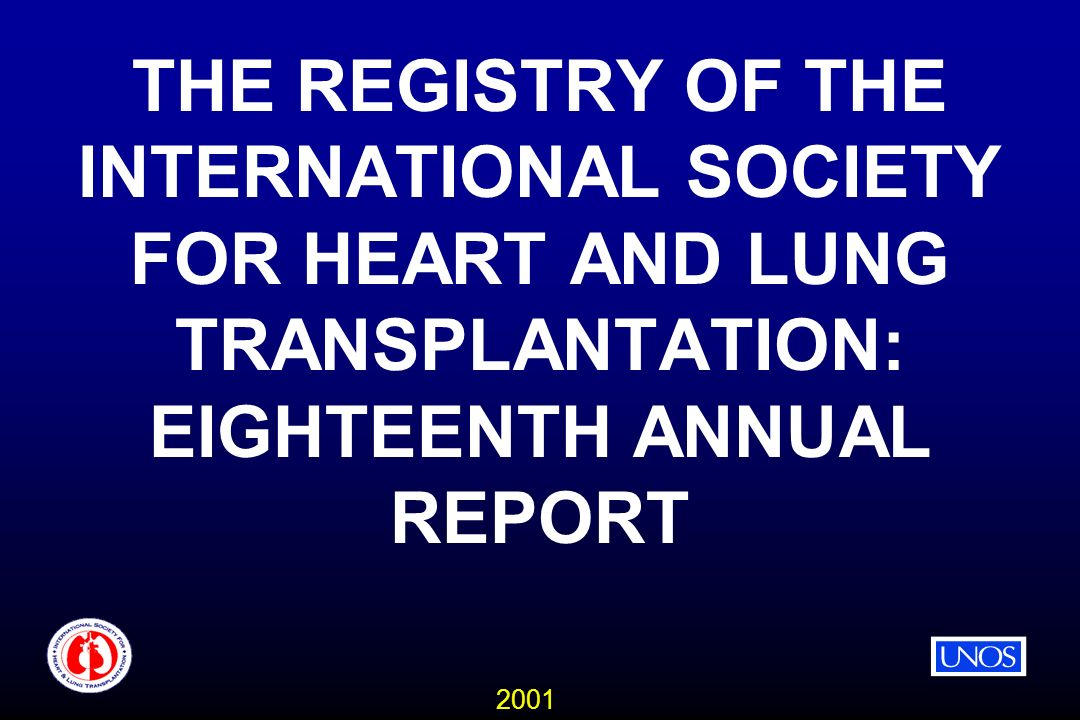 2001 THE REGISTRY OF THE INTERNATIONAL SOCIETY FOR HEART AND LUNG TRANSPLANTATION: EIGHTEENTH ANNUAL REPORT