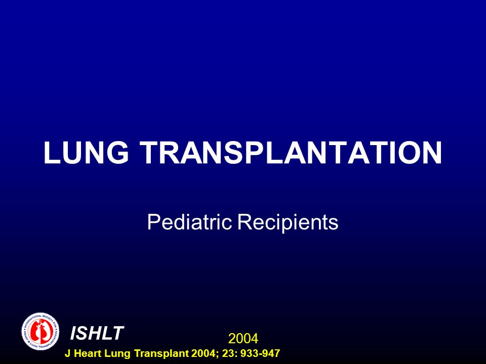 2004 ISHLT J Heart Lung Transplant 2004; 23: 933-947 LUNG TRANSPLANTATION Pediatric Recipients