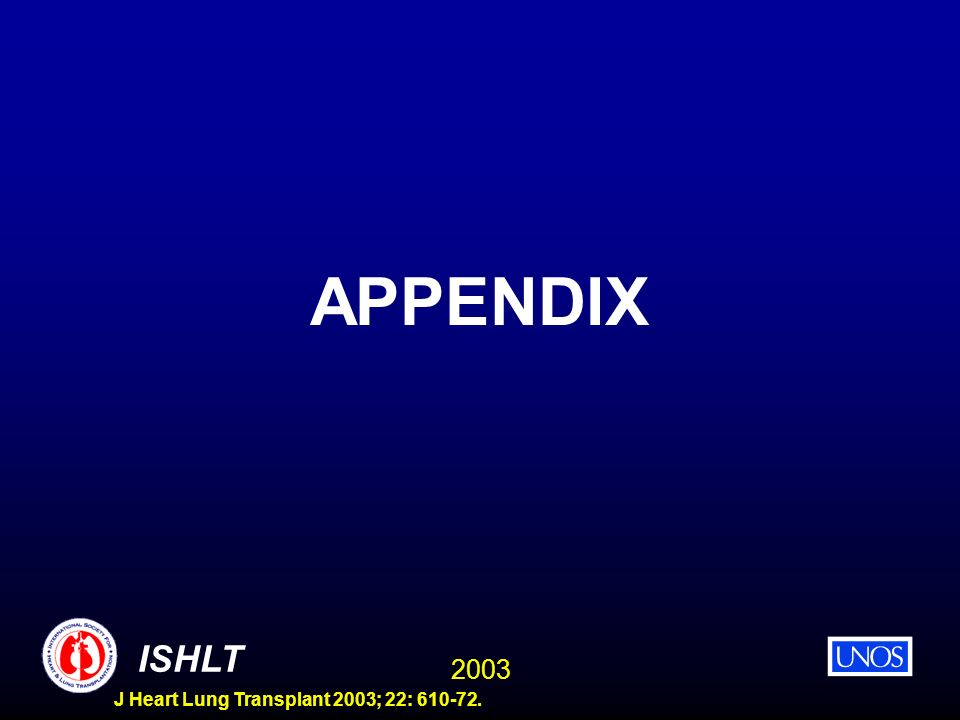 2003 ISHLT J Heart Lung Transplant 2003; 22: 610-72. APPENDIX