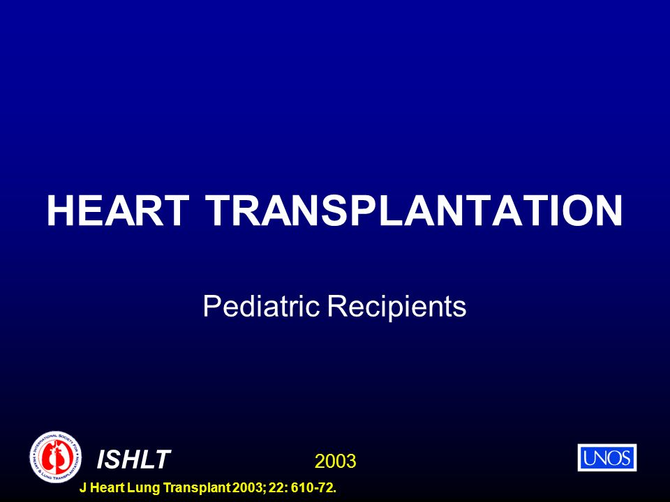 2003 ISHLT J Heart Lung Transplant 2003; 22: 610-72. HEART TRANSPLANTATION Pediatric Recipients