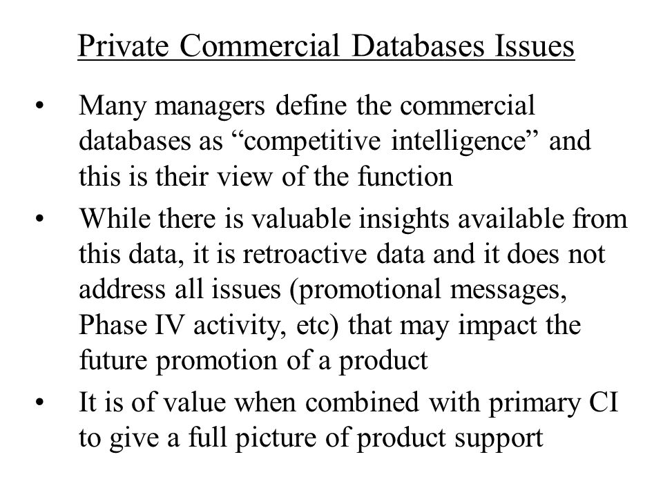 Private Commercial Databases Issues Many managers define the commercial databases as competitive intelligence and this is their view of the function W
