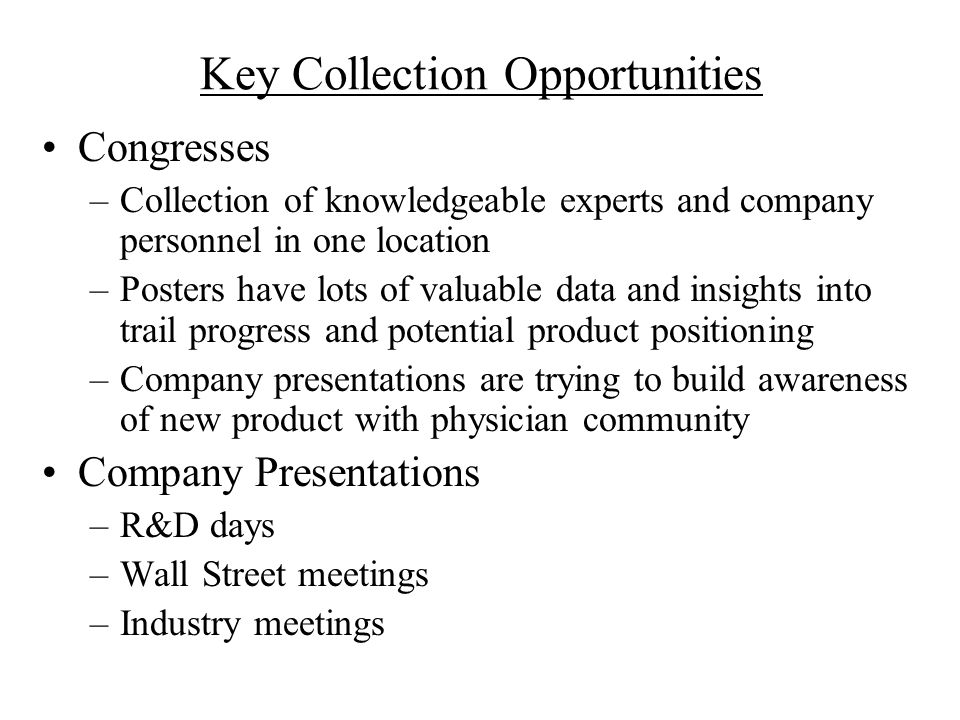 Key Collection Opportunities Congresses –Collection of knowledgeable experts and company personnel in one location –Posters have lots of valuable data