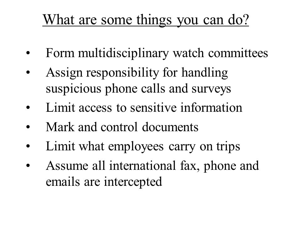 What are some things you can do? Form multidisciplinary watch committees Assign responsibility for handling suspicious phone calls and surveys Limit a