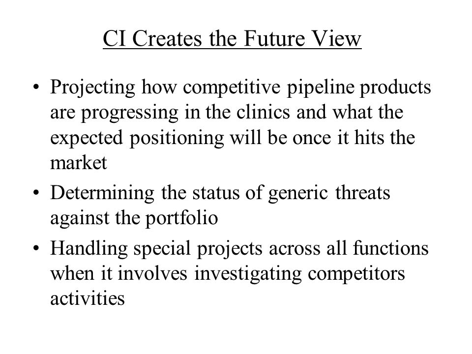 CI Creates the Future View Projecting how competitive pipeline products are progressing in the clinics and what the expected positioning will be once