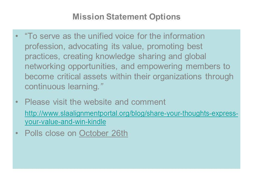 Mission Statement Options To serve as the unified voice for the information profession, advocating its value, promoting best practices, creating knowl