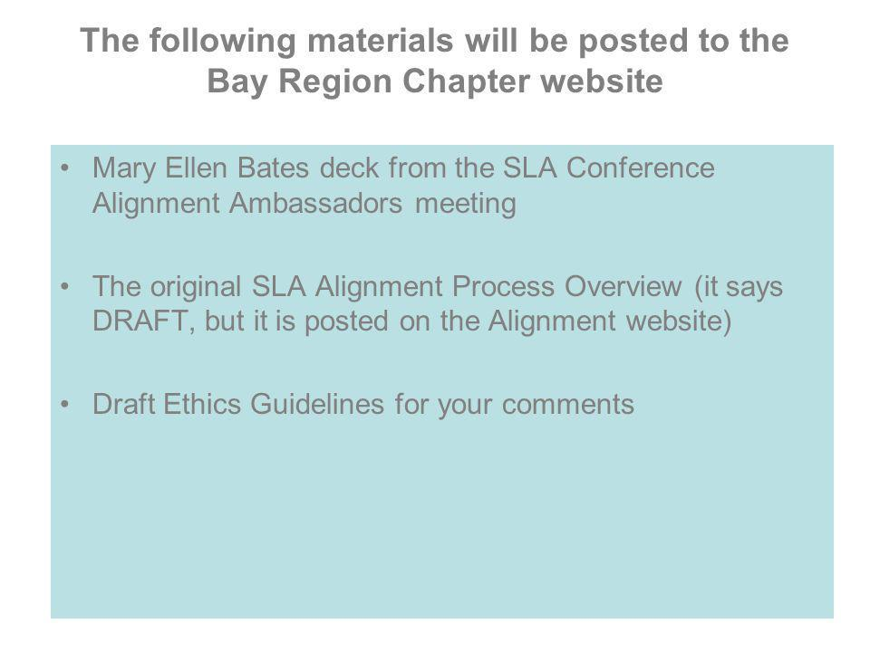 The following materials will be posted to the Bay Region Chapter website Mary Ellen Bates deck from the SLA Conference Alignment Ambassadors meeting T