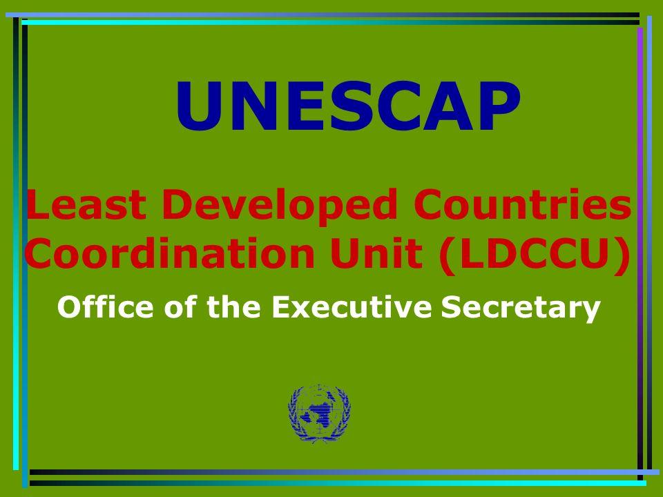 Least Developed Countries Coordination Unit (LDCCU) Office of the Executive Secretary UNESCAP