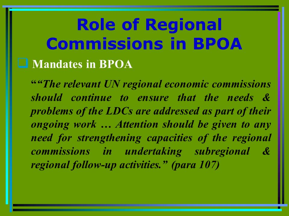 Role of Regional Commissions in BPOA Mandates in BPOA The relevant UN regional economic commissions should continue to ensure that the needs & problem