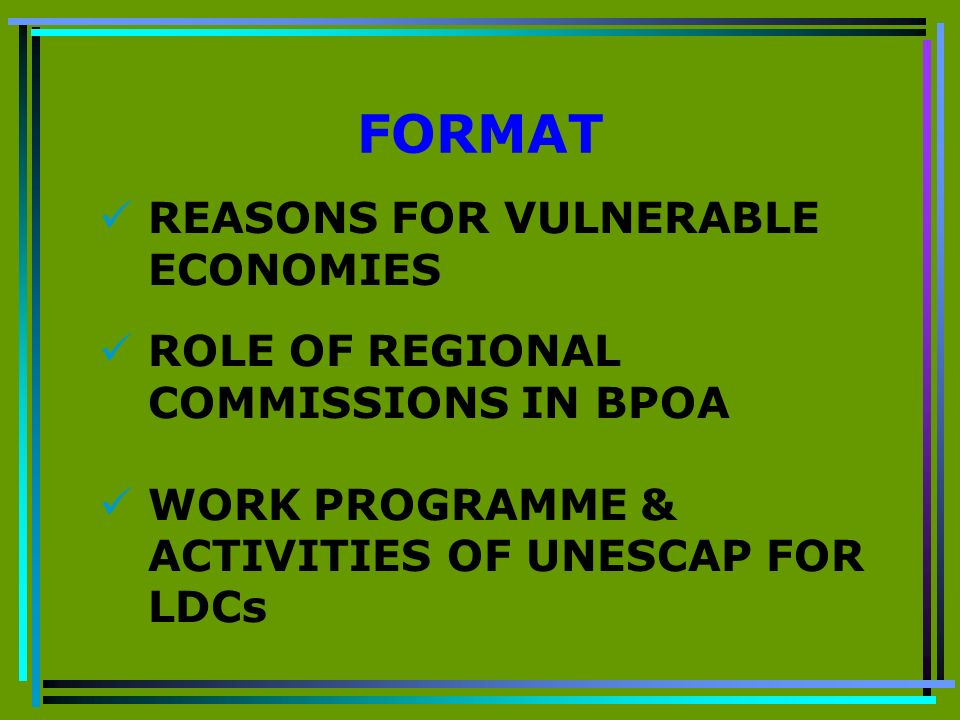 FORMAT REASONS FOR VULNERABLE ECONOMIES ROLE OF REGIONAL COMMISSIONS IN BPOA WORK PROGRAMME & ACTIVITIES OF UNESCAP FOR LDCs