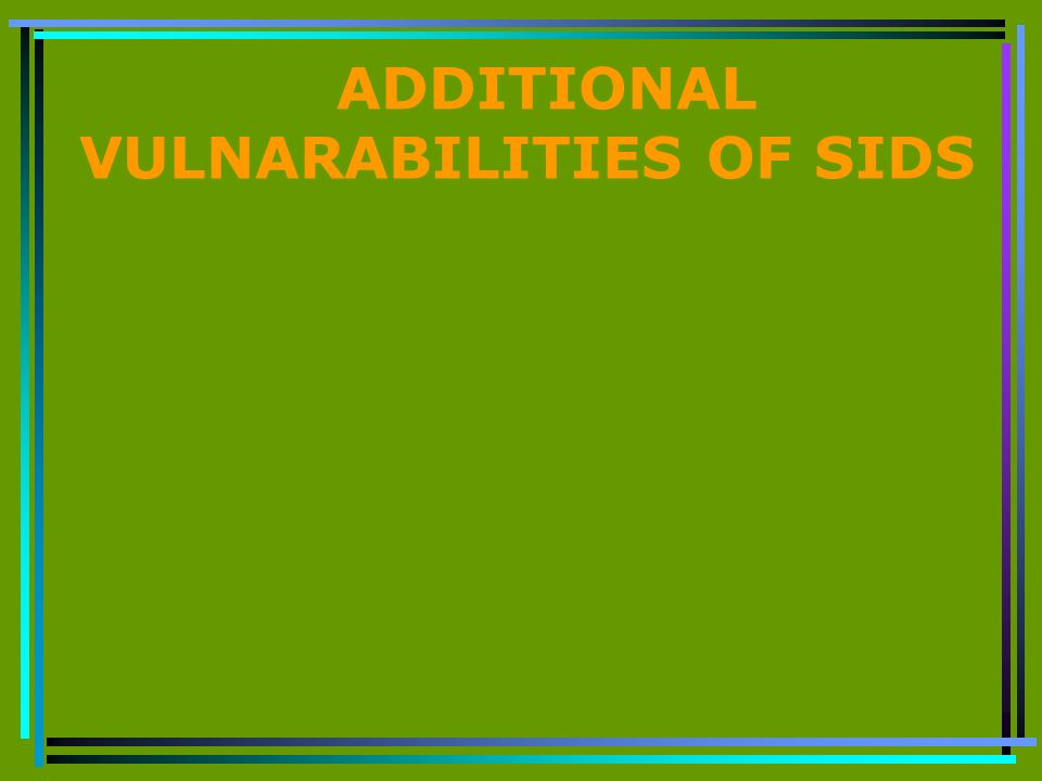 ADDITIONAL VULNARABILITIES OF SIDS