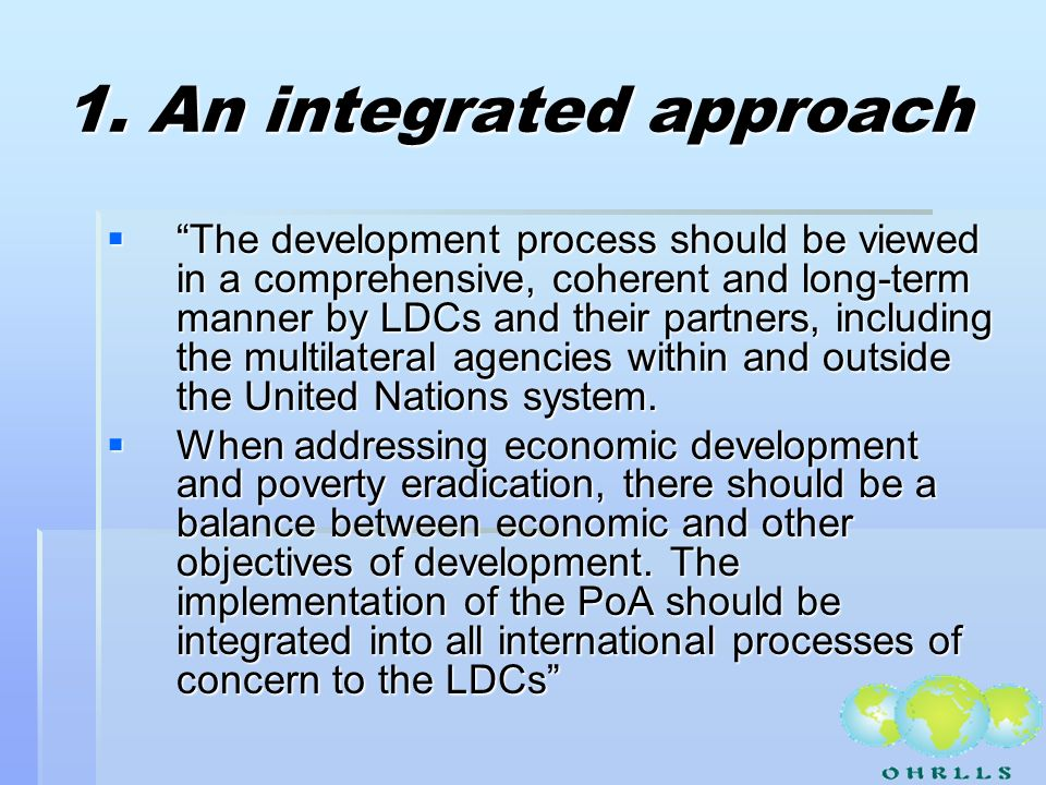 1. An integrated approach The development process should be viewed in a comprehensive, coherent and long-term manner by LDCs and their partners, inclu